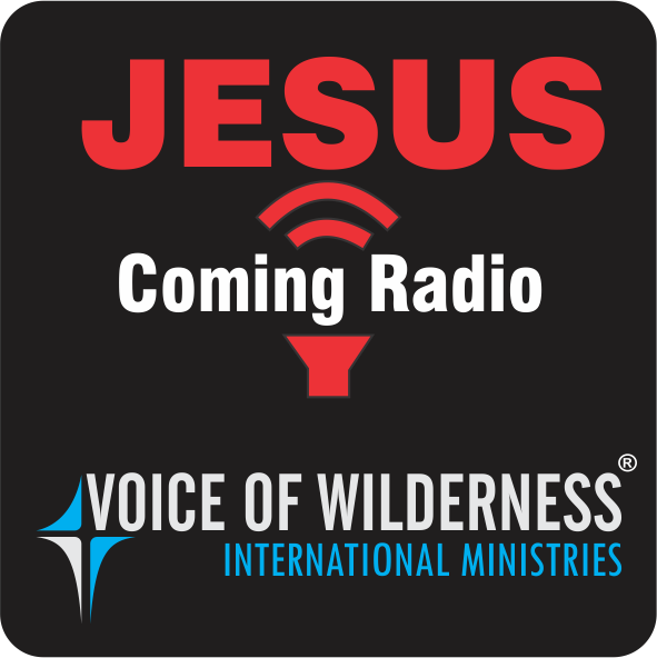 Jesus Coming Radio - Voice of Wilderness International Ministries